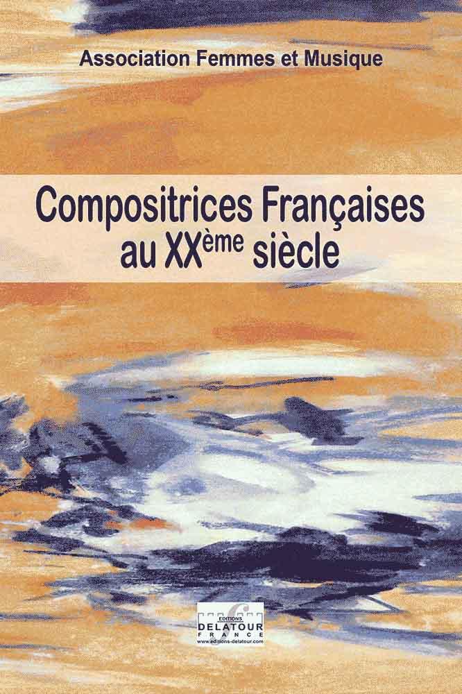 Compositrices françaises au XXième siècle Volume I
