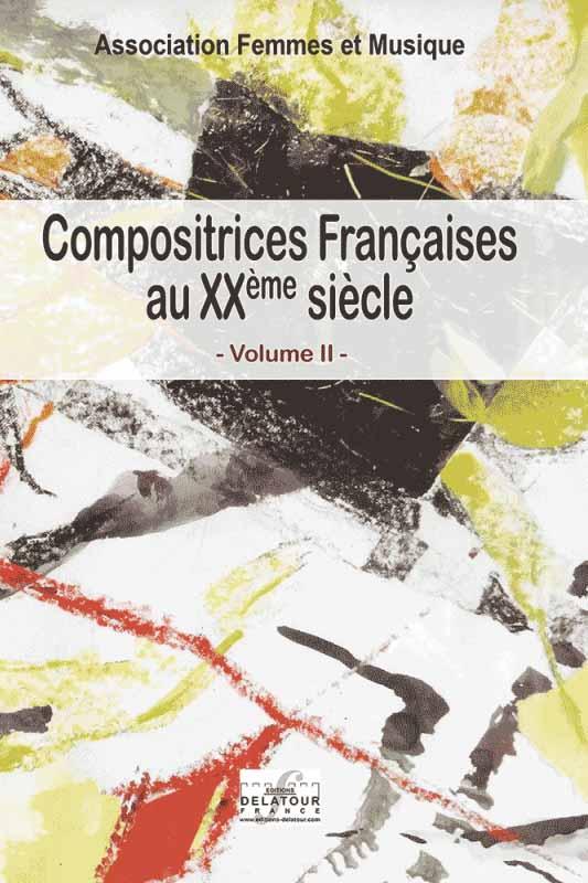 Compositrices françaises au XXième siècle Volume II
