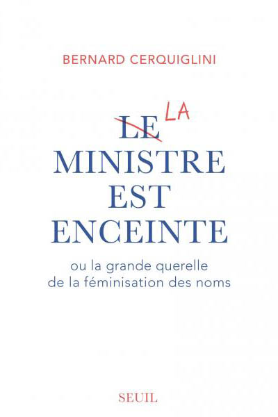 Le Ministre est enceinte ou la grande querelle de la féminisation des noms