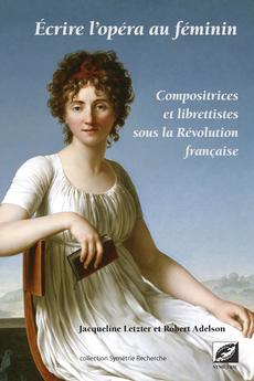 Écrire l'opéra au féminin. Compositrices et librettistes sous la Révolution française