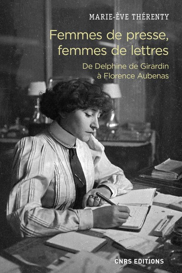 Femmes de presse, femmes de lettres, De Delphine de Girardin à Florence Aubenas