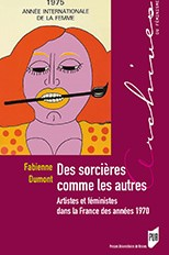 Des sorcières comme les autres, artistes et féministes dans la France des années 1970