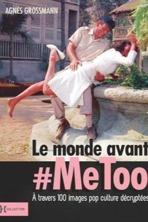 Le monde avant #Metoo, à travers 100 images pop culture decryptées