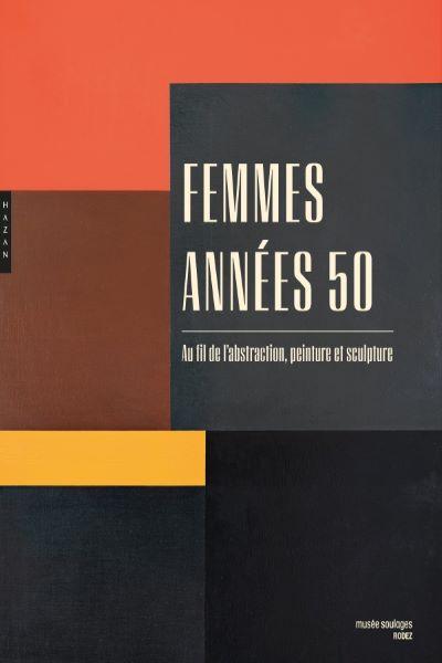Femmes années 50. Au fil de l'abstraction peinture et sculpture.