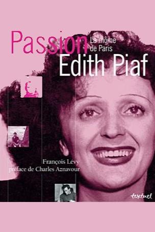 Passion Edith Piaf, la môme de Paris