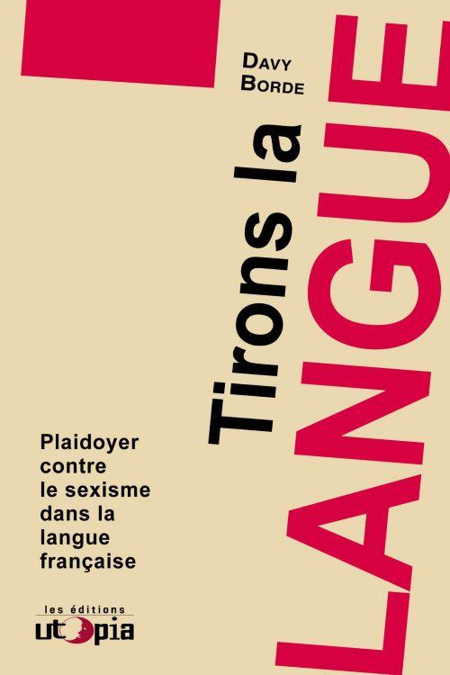 Tirons la langue, plaidoyer contre le sexisme dans la langue française.