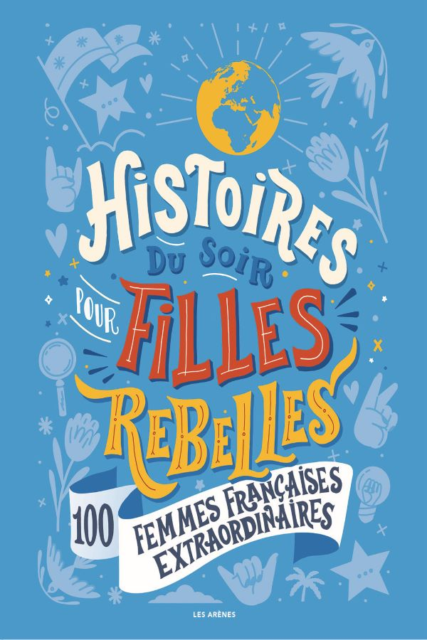 Histoires du soir pour filles rebelles, 100 femmes françaises extraordinnaires