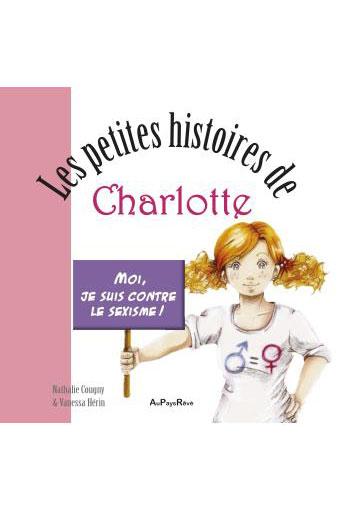 Les petites histoires de Charlotte. Moi je suis contre le sexisme !