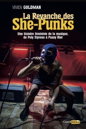 La revanche des She-punks, une histoire féminine de la musique, de Poly Sirene à Pussy Riot.