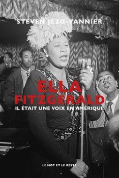 ELLA FITZGERALD, Il était une voix en Amérique